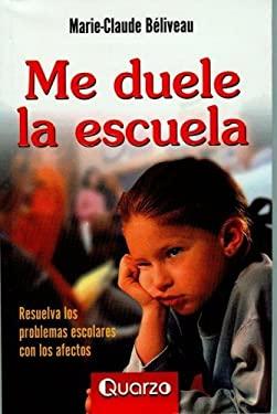 Me Duele la Escuela: Resuelva los Problemas Escolares Con los Afectos 9789707320697