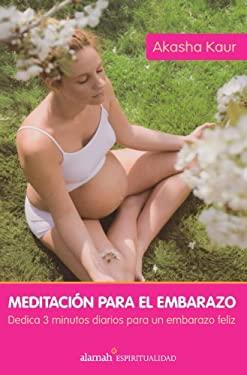 Meditacion Para el Embarazo: Dedica 3 Minutos Diarios Para un Embarazo Feliz 9789707709928
