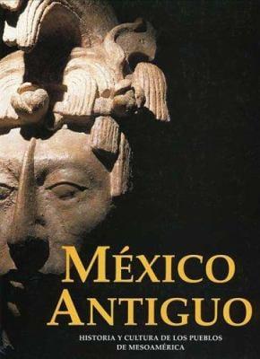 Mexico Antiguo: Historia y Cultura de Los Pueblos Mesoamericanos 9789707770928