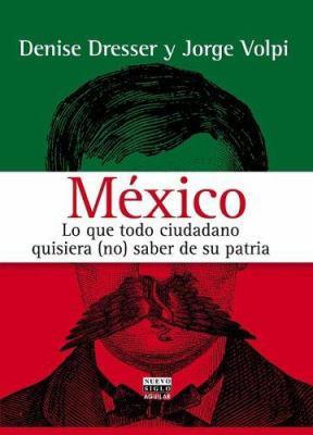 Mexico: Lo Que Todo Ciudadano Quisiera (No) Saber de Su Patria 9789707704015
