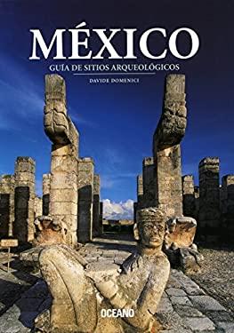 Mexico: Guia de Sitios Arqueologicos (Nueva Edicion) 9789706519009