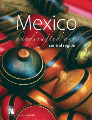Mexico Handcrafted Art: Central Region 9789709726817