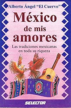 Mexico de Mis Amores: Tradiciones Mexicanas En Toda Su Riqueza = Beloved Mexico 9789706431004
