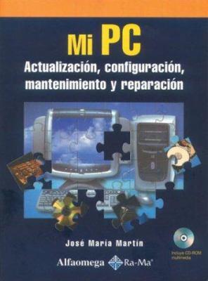 Mi PC: Actualizacion, Configuracion, Mantenimiento y Reparacion 9789701509593