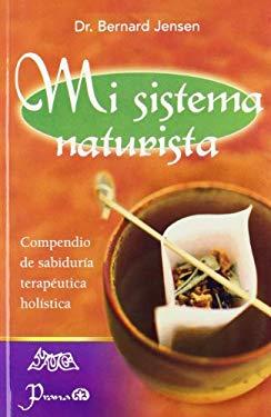 Mi Sistema Naturista: Compendio de Sabiduria Terapeutica Holistica 9789707322363