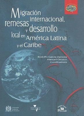 Migracion Internacional, Remesas y Desarrollo Local en America Latina y el Caribe 9789708191166