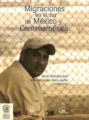 Migraciones En El Sur de M'Xico y Centroam'rica. 9789708190466