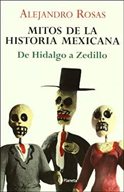 Mitos de la Historia Mexicana: de Hidalgo A Zedillo 9789703705559