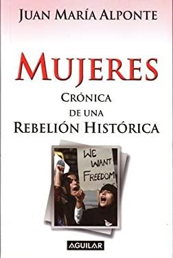Mujeres: Cronica de Una Rebelion Historica 9789707700567
