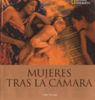 Mujeres Tras La Camara = Women Photographers at National Geographic