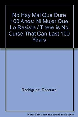 No Hay Mal Que Dure 100 Anos: Ni Mujer Que Lo Resista = There is No Curse That Can Last 100 Years 9789700513096
