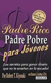 Padre Rico, Padre Pobre Para Jovenes: Los Secretos Para Ganar Dinero Que No Te Ensenan En La Escuela! 9789707702820