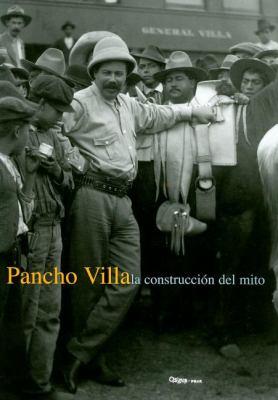 Pancho Villa: La Construccion del Mito 9789707772069