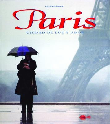 Paris: Ciudad de Luz y Amor: Paris: City of Light and Fascination, Spanish-Language Edition 9789707182646