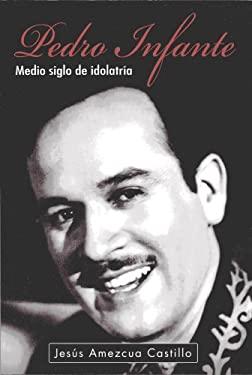 Pedro Infante: Medio Siglo de Idolatria 9789707102576