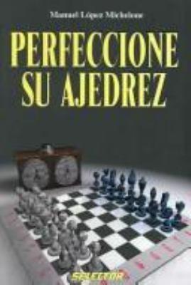 Perfeccione Su Ajedrez: Improve Your Chess Skills 9789706438584