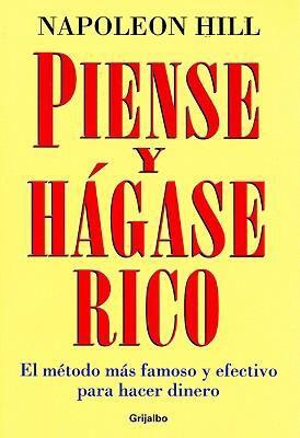 Piense y Hagase Rico: El Metodo Mas Famoso y Efectivo Para Hacer Dinero = Think and Grow Rich 9789707805286
