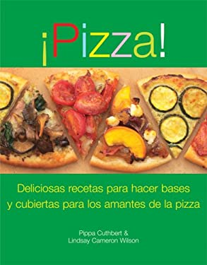 Pizza!: Deliciosas Recetas de Ingredientes y Bases Para los Amantes de la Pizza 9789707184602
