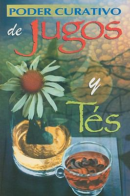 Poder Curativo de Jugos y Tes = Healing Power of Juices and Teas 9789706273963