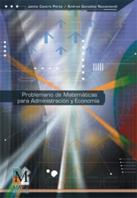 Problemario de Matematicas Para Administracion y Economia 9789706862228