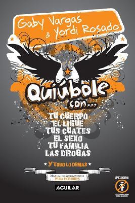 Quiubole Con...: Tu Cuerpo el Ligue Tus Cuates el Sexo Tu Familia las Drogas y Todo Lo Demas 9789707704091
