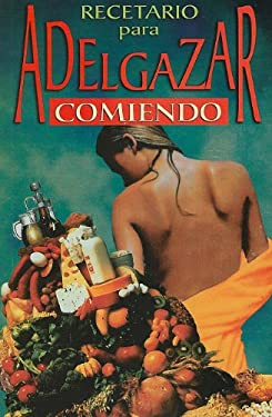 Recetario Para Adelgazar Comiendo Mucho = Recipes to Loss Weight 9789706273062