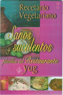 Recetario Vegetariano: Sanos y Suculentos Platillos del Restaurante 9789707610019