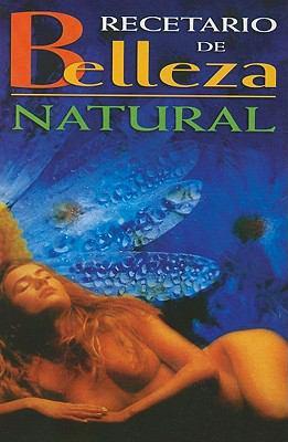 Recetario de Belleza Natural = Beauty and Natural Health Guide 9789706273031