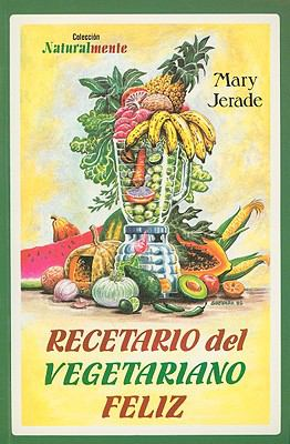 Recetario del Vegetariano Feliz = The Happy Vegetarian Cookbook