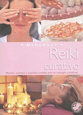 Reiki Curativo: Mente, Cuerpo y Espiritu Unidos Por la Energia Curativa 9789702214113