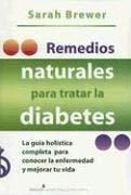 Remedios Naturales Para Tratar la Diabetes: La Guia Holistica Completa Para Conocer la Enfermedad y Mejorar Tu Vida 9789707704589
