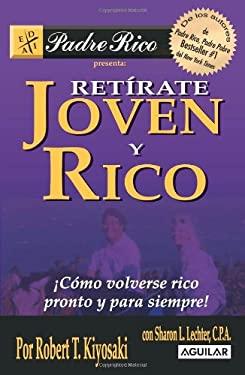 Retirate Joven y Rico: Como Volverse Rico Pronto y Para Siempre = Retire Young Retire Rich 9789707702875