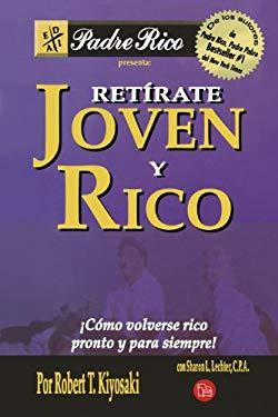 Retirate Joven y Rico: Como Volverse Rico Pronto y Para Siempre = Retire Young Retire Rich 9789708120210
