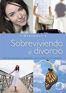 Sobreviviendo al Divorcio: Vivir una Separacion Es Algo Dificil... Pero No Tiene Que Ser Devastador 9789702220312