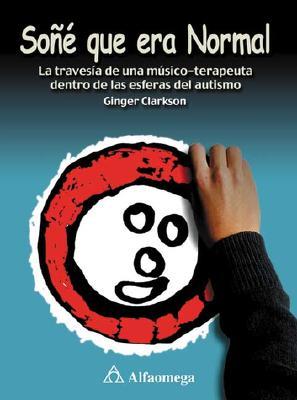 Sone Que Era Normal: La Travesia de una Musico-Terapeuta Dentro de las Esferas del Autismo = I Dreamed I Was Normal 9789701505328