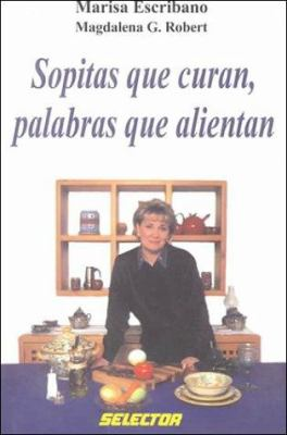 Sopitas Que Curan, Palabras Que Alientan = Soups That Cure, Wise Words That Heal 9789706431479
