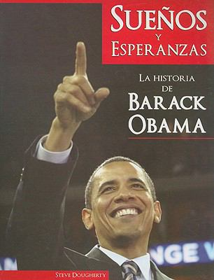 Suenos y Esperanzas: La Historia de Barack Obama = Hopes and Dreams