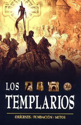 Templarios. Los: The Templars. Origins, Foundation and Myths 9789707751217
