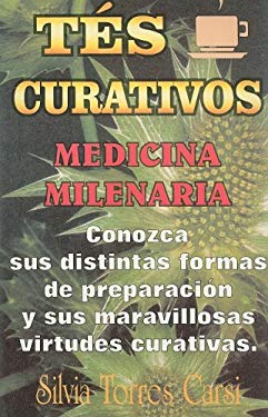 Tes Curativos: Medicina Milenaria = Tteas That Cure 9789706661029