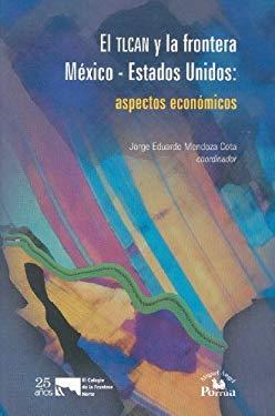 Tlcan y La Frontera M'Xico-Estados Unidos: Aspectos Econmicos, El. 9789707019805