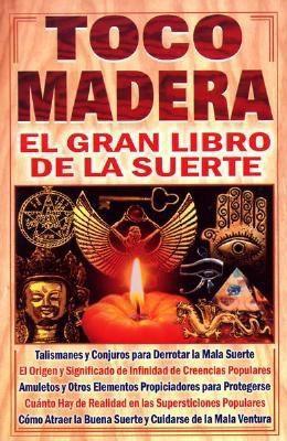 Toco Madera: El Gran Libro de la Suerte = Knock on Wood 9789706667427