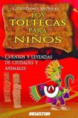 Toltecas Para Ni?os. Los: Toltec Legends for Children 9789706438560