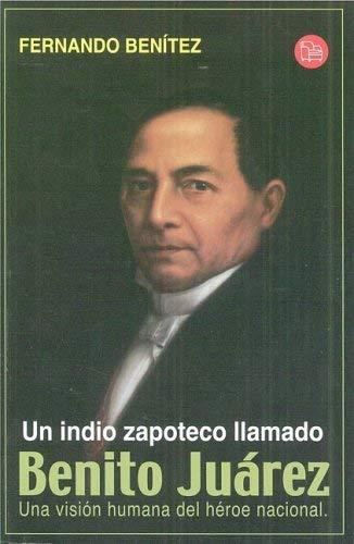 Un Indio Zapoteco Llamado Benito Juarez 9789707311039