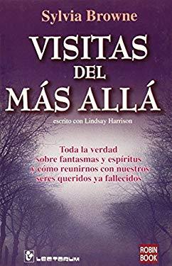 Visitas del Mas Alla: Toda la Verdad Sobre Fantasmas y Espiritus y Como Reunirnos Con Nuestro Seres Queridos YA Fallecidos 9789707321861