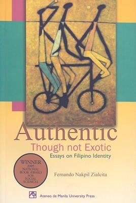 Authentic Though Not Exotic: Essays on Filipino Identity