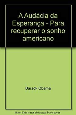 A Audcia da Esperana - Para recuperar o sonho americano - Barack Obama