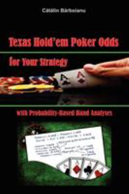 Texas Hold'em Poker Odds for Your Strategy, with Probability-Based Hand Analyses 9789731991344