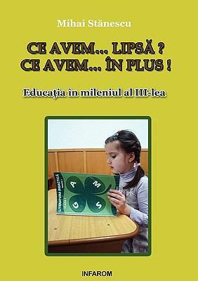 Ce Avem... Lipsa? Ce Avem... in Plus! Educatia in Mileniul Al III-Lea 9789731991191