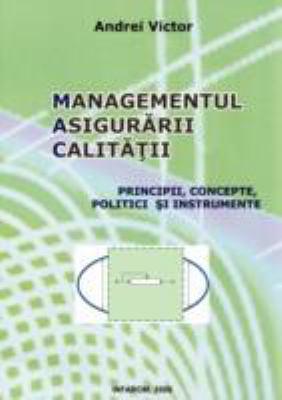 Managementul Asigurarii Calitatii - Principii, Concepte, Politici Si Instrumente
