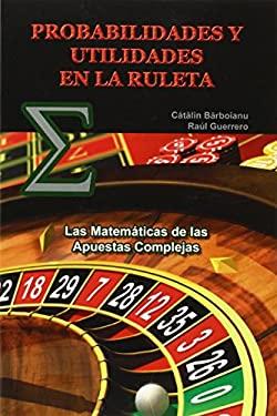 Probabilidades y Utilidades En La Ruleta: Las Matemticas de Las Apuestas Complejas 9789731991047